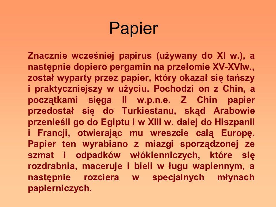 Papier Znacznie wcześniej papirus (używany do XI w.), a następnie dopiero pergamin na przełomie XV-XVIw., został wyparty przez papier, który okazał si
