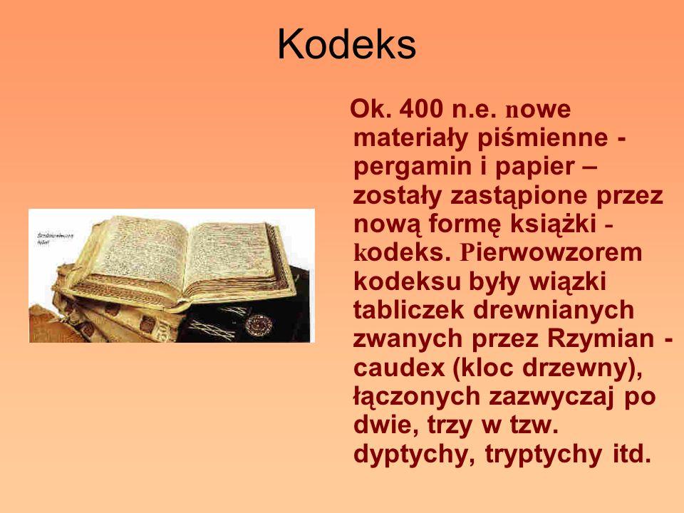 Kodeks Ok. 400 n.e. n owe materiały piśmienne - pergamin i papier – zostały zastąpione przez nową formę książki - k odeks. P ierwowzorem kodeksu były