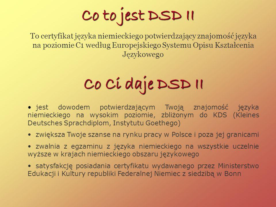 Co to jest DSD II To certyfikat języka niemieckiego potwierdzający znajomość języka na poziomie C1 według Europejskiego Systemu Opisu Kształcenia Języ