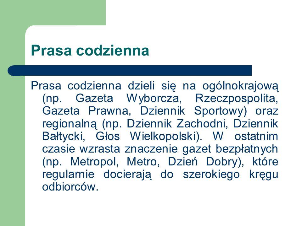 Prasa codzienna Prasa codzienna dzieli się na ogólnokrajową (np. Gazeta Wyborcza, Rzeczpospolita, Gazeta Prawna, Dziennik Sportowy) oraz regionalną (n