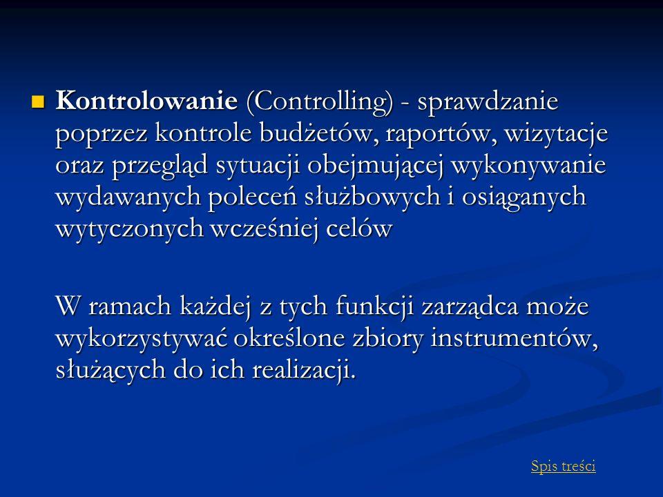 Kontrolowanie (Controlling) - sprawdzanie poprzez kontrole budżetów, raportów, wizytacje oraz przegląd sytuacji obejmującej wykonywanie wydawanych pol