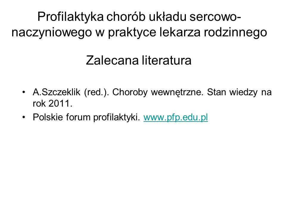 Zalecana literatura A.Szczeklik (red.). Choroby wewnętrzne. Stan wiedzy na rok 2011. Polskie forum profilaktyki. www.pfp.edu.plwww.pfp.edu.pl Profilak