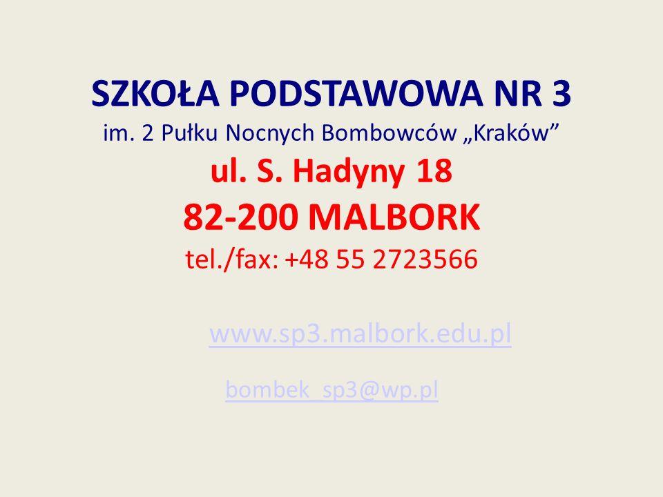 SZKOŁA PODSTAWOWA NR 3 im. 2 Pułku Nocnych Bombowców Kraków ul. S. Hadyny 18 82-200 MALBORK tel./fax: +48 55 2723566 bombek_sp3@wp.pl bombek_sp3@wp.pl