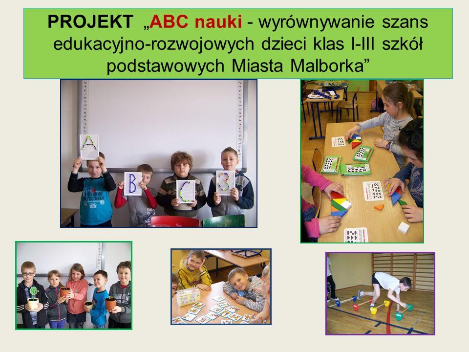 PROJEKT ABC nauki - wyrównywanie szans edukacyjno-rozwojowych dzieci klas I-III szkół podstawowych Miasta Malborka
