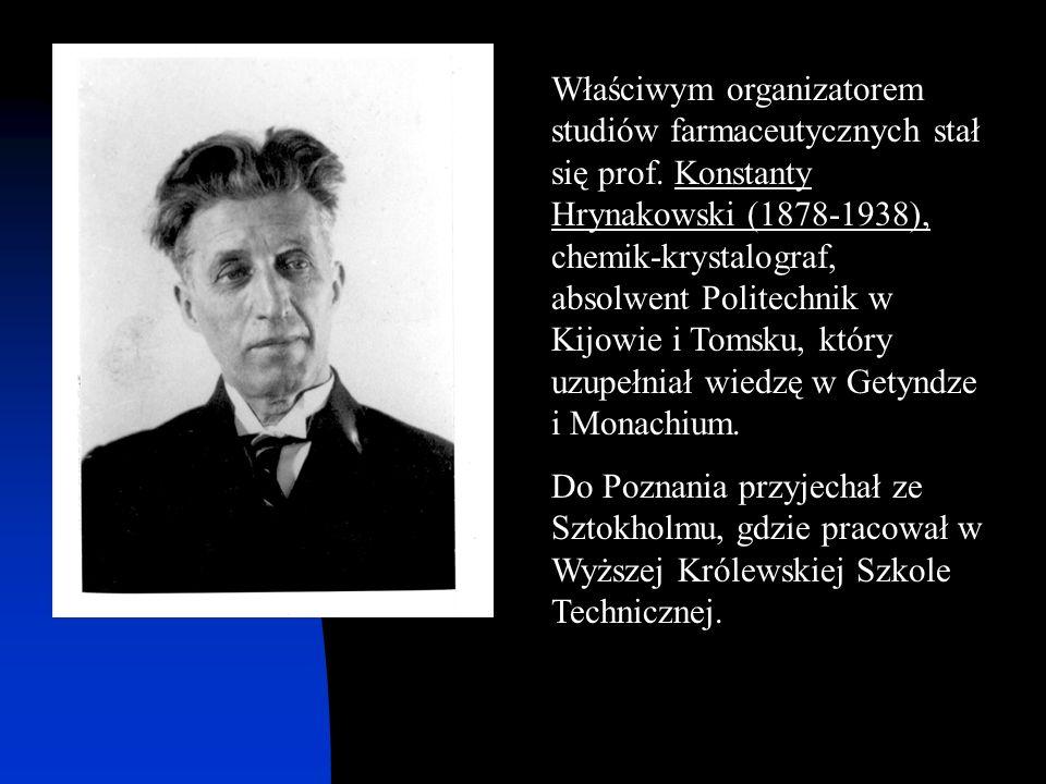 Właściwym organizatorem studiów farmaceutycznych stał się prof. Konstanty Hrynakowski (1878-1938), chemik-krystalograf, absolwent Politechnik w Kijowi