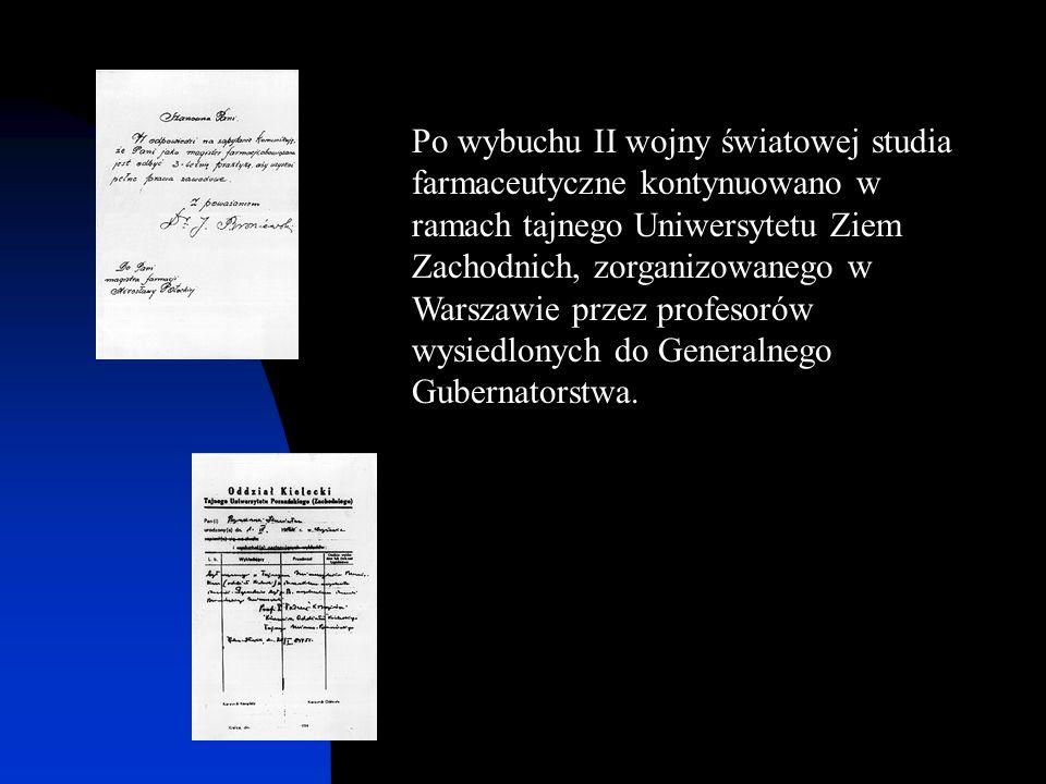 Po wybuchu II wojny światowej studia farmaceutyczne kontynuowano w ramach tajnego Uniwersytetu Ziem Zachodnich, zorganizowanego w Warszawie przez prof