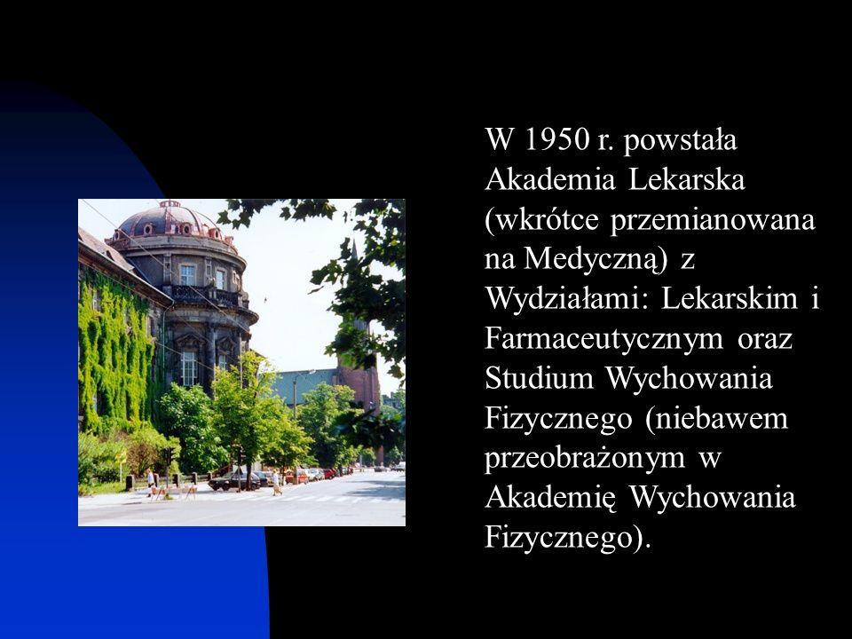 W 1950 r. powstała Akademia Lekarska (wkrótce przemianowana na Medyczną) z Wydziałami: Lekarskim i Farmaceutycznym oraz Studium Wychowania Fizycznego