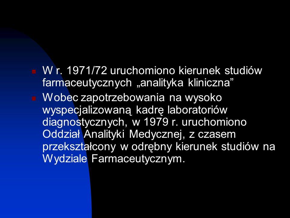 W r. 1971/72 uruchomiono kierunek studiów farmaceutycznych analityka kliniczna Wobec zapotrzebowania na wysoko wyspecjalizowaną kadrę laboratoriów dia