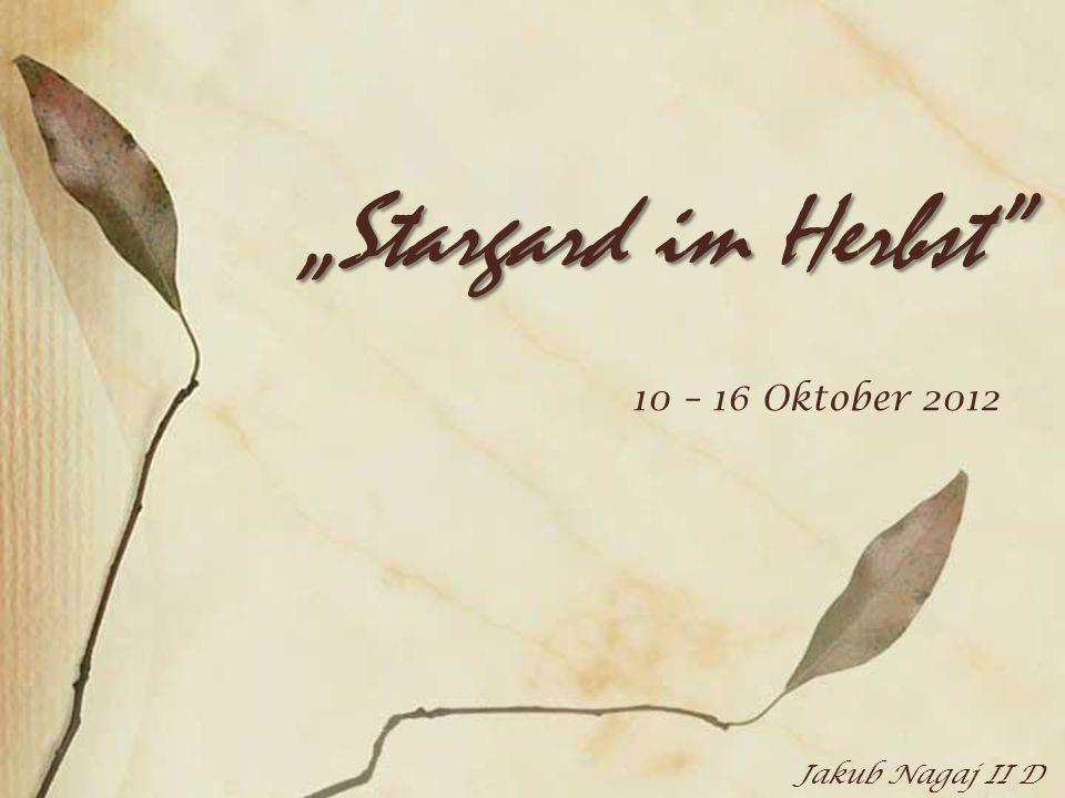 Stargard im Herbst 10 – 16 Oktober 2012 Jakub Nagaj II D