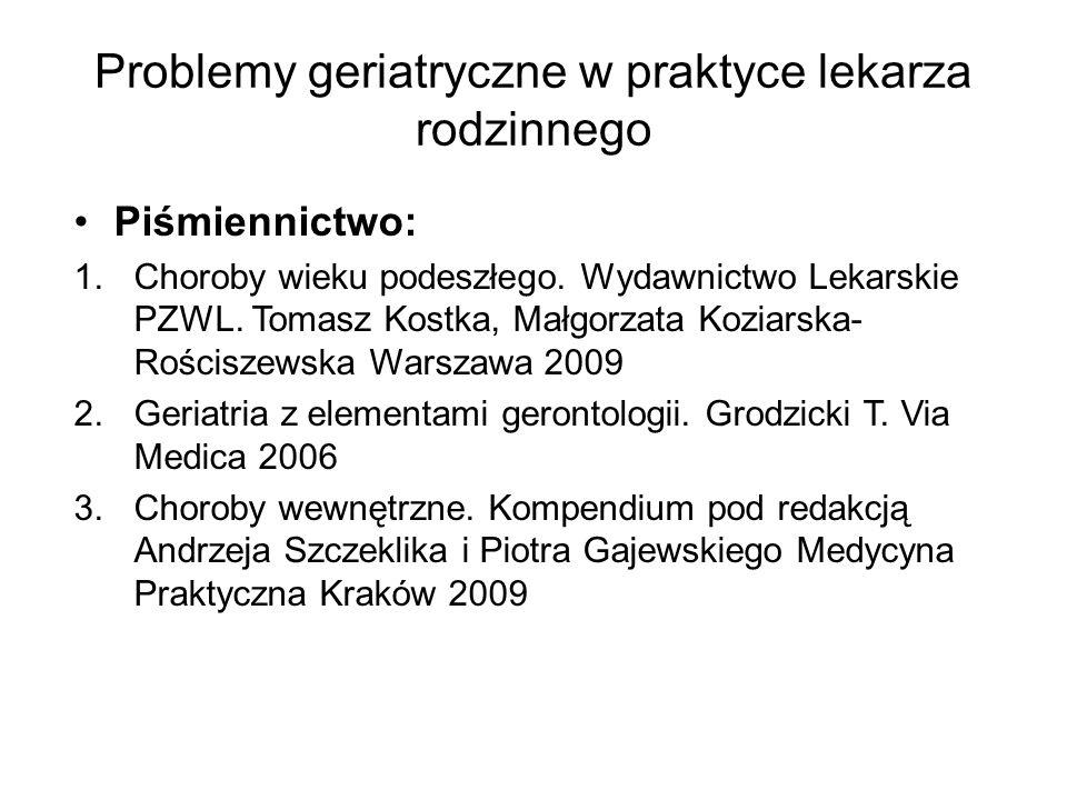 Problemy geriatryczne w praktyce lekarza rodzinnego Piśmiennictwo: 1.Choroby wieku podeszłego. Wydawnictwo Lekarskie PZWL. Tomasz Kostka, Małgorzata K