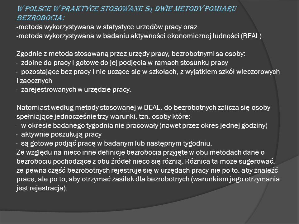 W Polsce w praktyce stosowane s ą dwie metody pomiaru bezrobocia: -metoda wykorzystywana w statystyce urzędów pracy oraz -metoda wykorzystywana w bada