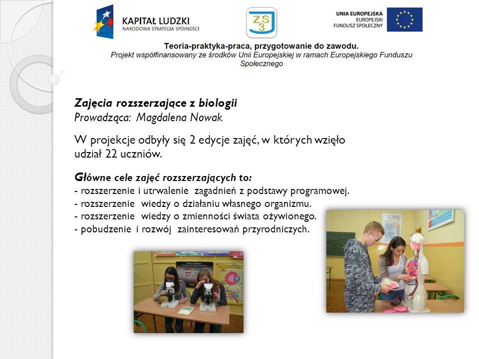 Zajęcia rozszerzające z biologii Prowadząca: Magdalena Nowak W projekcje odbyły się 2 edycje zajęć, w których wzięło udział 22 uczniów. Gł ówne cele z