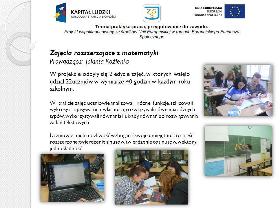 Zajęcia rozszerzające z matematyki Prowadząca: Jolanta Koźlenko W projekcje odbyły się 2 edycje zajęć, w których wzięło udział 22uczniów w wymiarze 40
