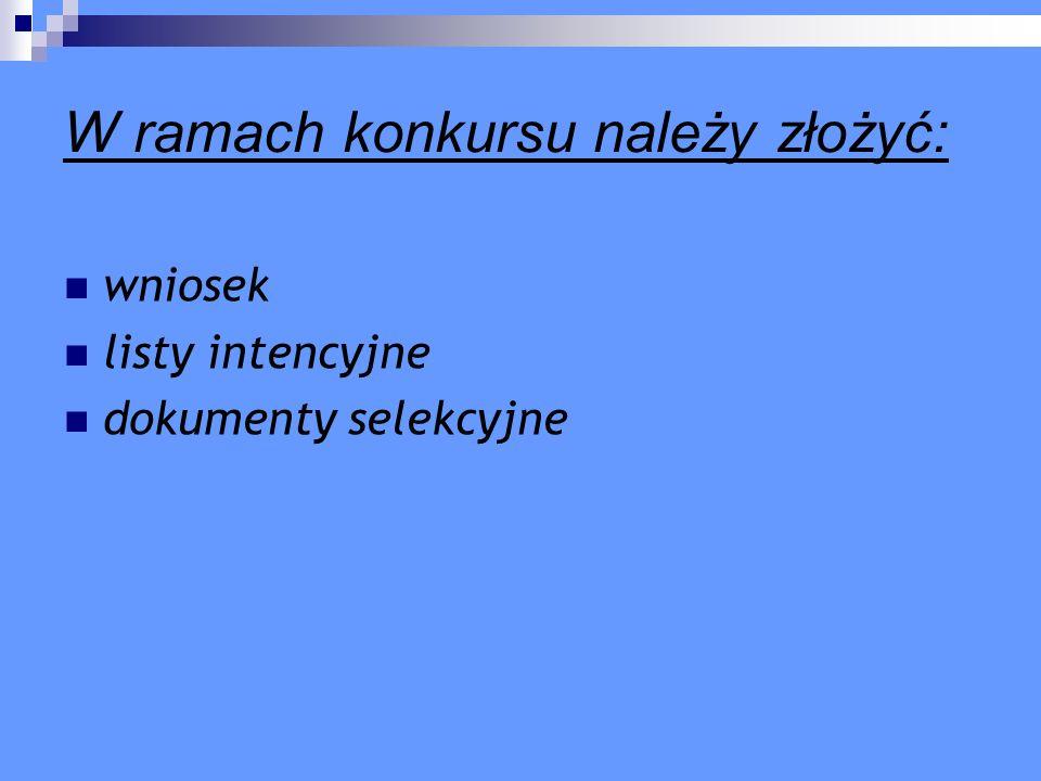 W ramach konkursu należy złożyć: wniosek listy intencyjne dokumenty selekcyjne
