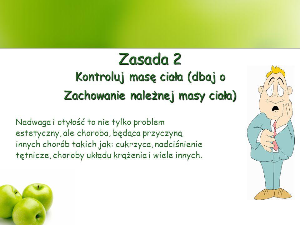 Zasada 3 Produkty zbożowe powinny być głównym źródłem energii Produkty zbożowe powinny stanowić podstawowe źródło energii w diecie człowieka.