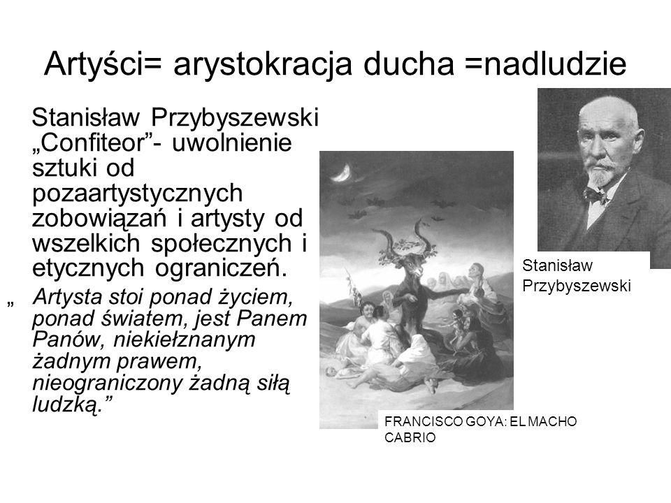 Artyści= arystokracja ducha =nadludzie Stanisław Przybyszewski Confiteor- uwolnienie sztuki od pozaartystycznych zobowiązań i artysty od wszelkich społecznych i etycznych ograniczeń.