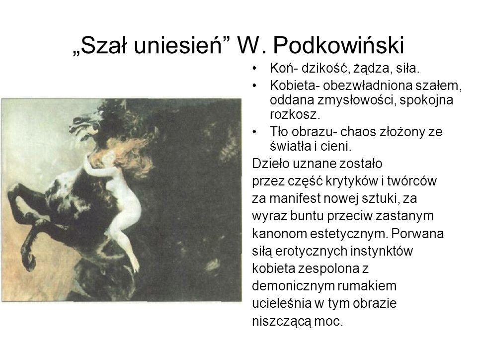 Szał uniesień W.Podkowiński Koń- dzikość, żądza, siła.
