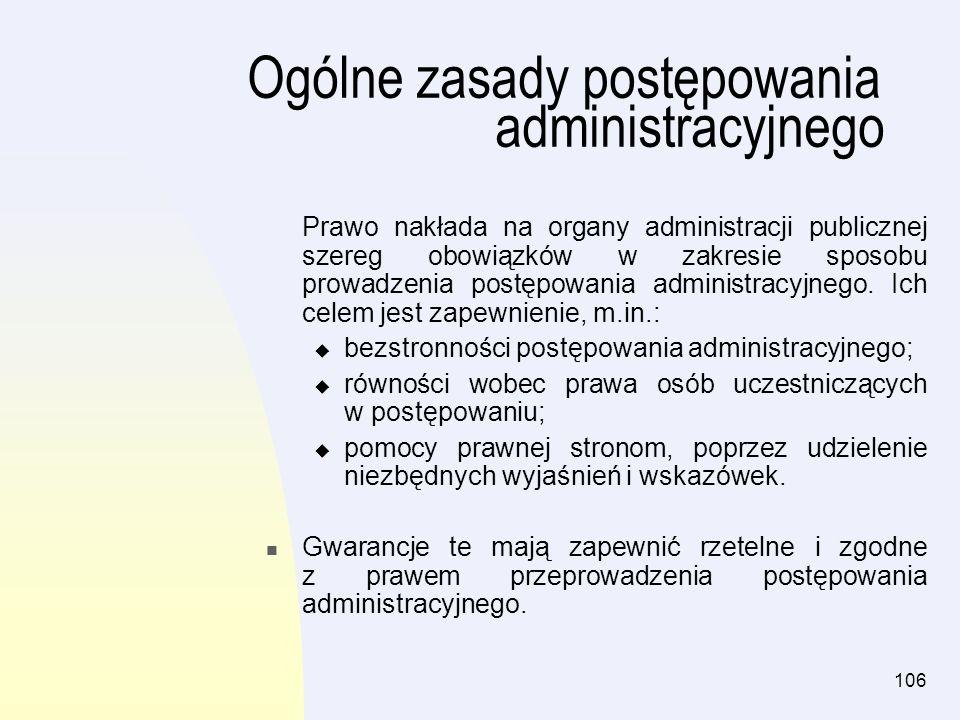 106 Ogólne zasady postępowania administracyjnego Prawo nakłada na organy administracji publicznej szereg obowiązków w zakresie sposobu prowadzenia pos