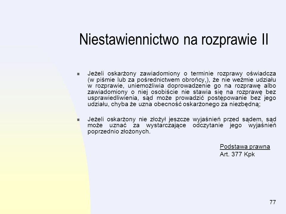 77 Jeżeli oskarżony zawiadomiony o terminie rozprawy oświadcza (w piśmie lub za pośrednictwem obrońcy,), że nie weźmie udziału w rozprawie, uniemożliw