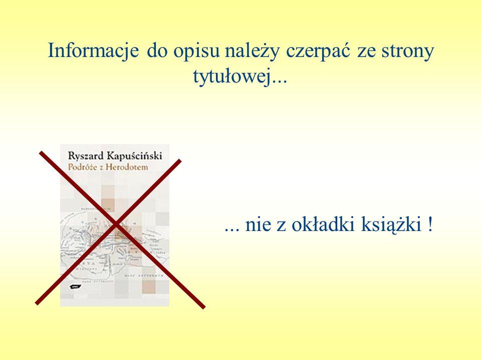 Informacje do opisu należy czerpać ze strony tytułowej...... nie z okładki książki !