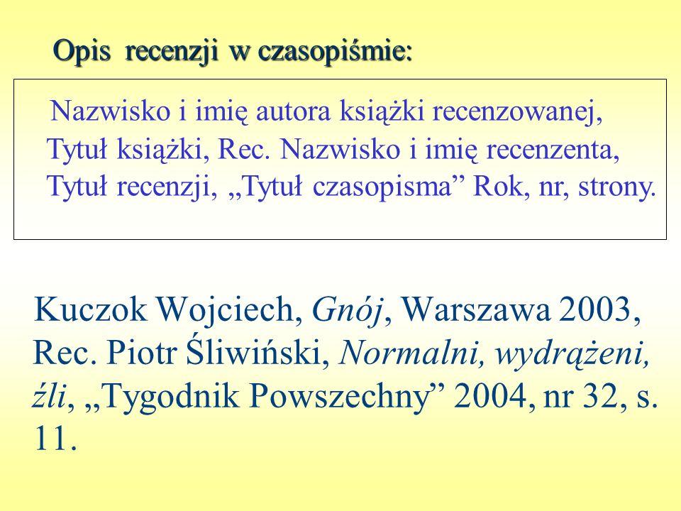 Opis recenzji w czasopiśmie: Kuczok Wojciech, Gnój, Warszawa 2003, Rec. Piotr Śliwiński, Normalni, wydrążeni, źli, Tygodnik Powszechny 2004, nr 32, s.