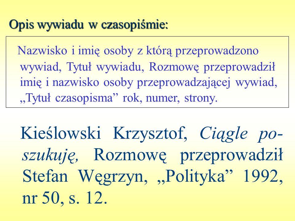Opis wywiadu w czasopiśmie: Kieślowski Krzysztof, Ciągle po- szukuję, Rozmowę przeprowadził Stefan Węgrzyn, Polityka 1992, nr 50, s. 12. Nazwisko i im