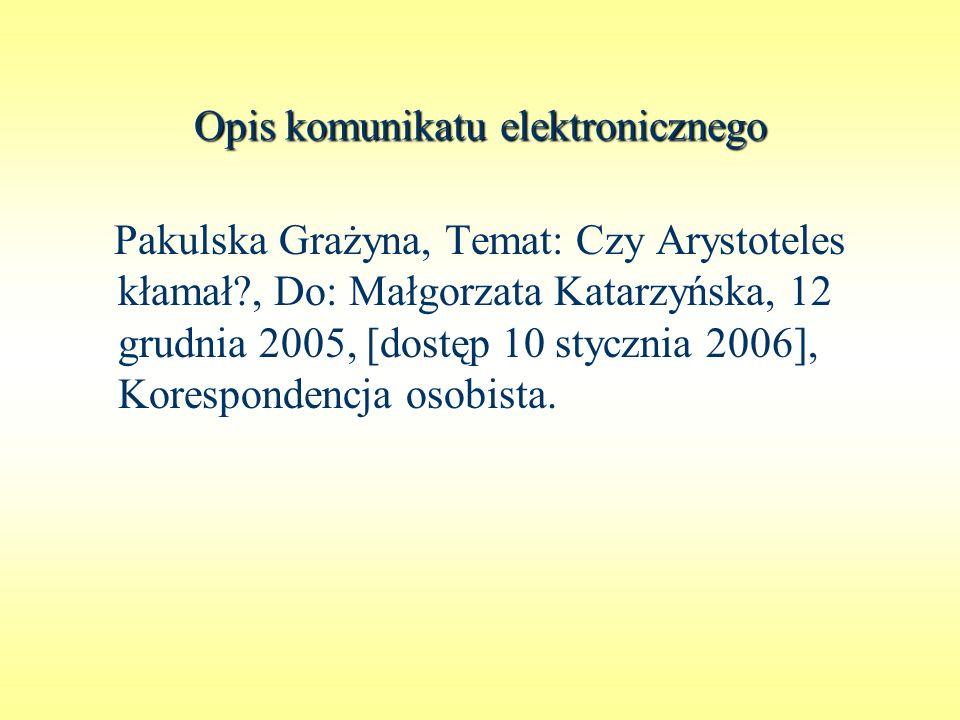 Opis komunikatu elektronicznego Pakulska Grażyna, Temat: Czy Arystoteles kłamał?, Do: Małgorzata Katarzyńska, 12 grudnia 2005, [dostęp 10 stycznia 200