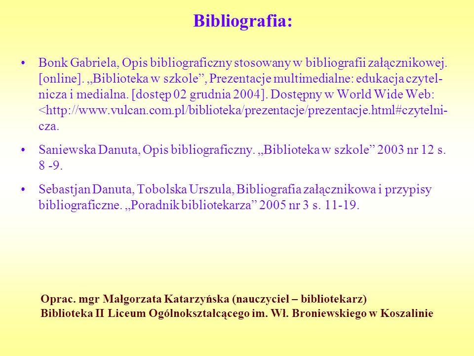 Bibliografia: Bonk Gabriela, Opis bibliograficzny stosowany w bibliografii załącznikowej. [online]. Biblioteka w szkole, Prezentacje multimedialne: ed