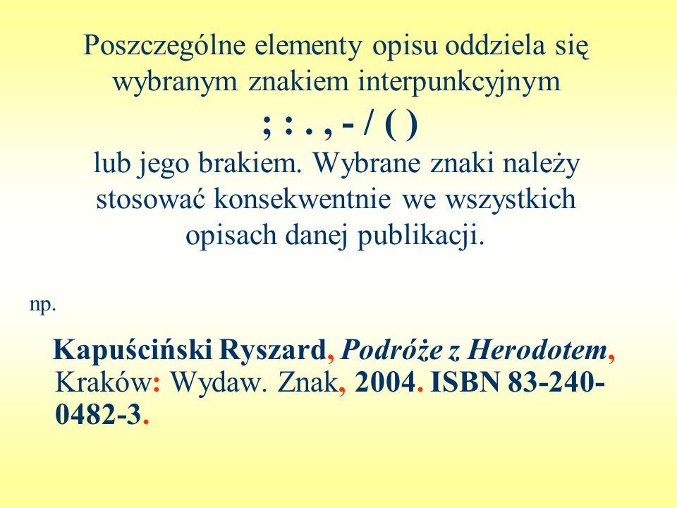 Poszczególne elementy opisu oddziela się wybranym znakiem interpunkcyjnym ; :., - / ( ) lub jego brakiem. Wybrane znaki należy stosować konsekwentnie
