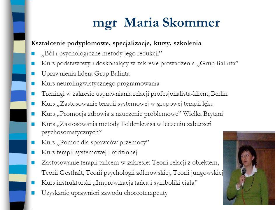 mgr Maria Skommer Kształcenie podyplomowe, specjalizacje, kursy, szkolenia Ból i psychologiczne metody jego redukcji Kurs podstawowy i doskonalący w z