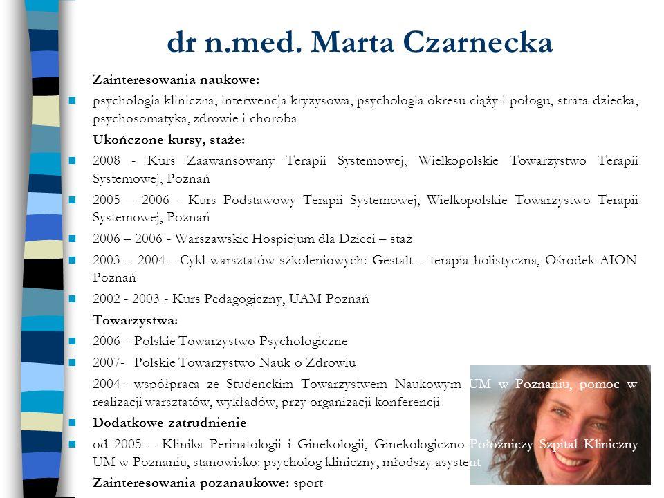 dr n.med. Marta Czarnecka Zainteresowania naukowe: psychologia kliniczna, interwencja kryzysowa, psychologia okresu ciąży i połogu, strata dziecka, ps