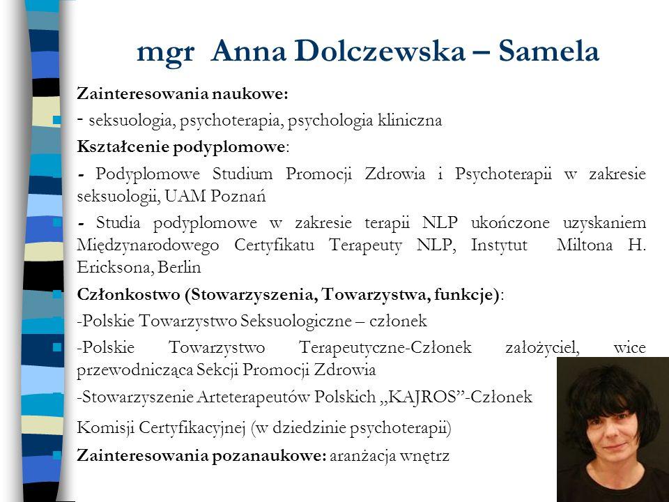mgr Anna Dolczewska – Samela Zainteresowania naukowe: - seksuologia, psychoterapia, psychologia kliniczna Kształcenie podyplomowe: - Podyplomowe Studi