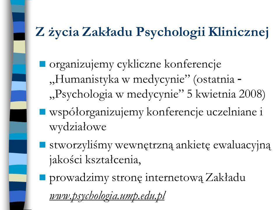 Z życia Zakładu Psychologii Klinicznej organizujemy cykliczne konferencje Humanistyka w medycynie (ostatnia - Psychologia w medycynie 5 kwietnia 2008)