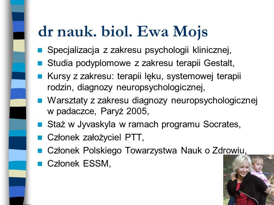dr nauk. biol. Ewa Mojs Specjalizacja z zakresu psychologii klinicznej, Studia podyplomowe z zakresu terapii Gestalt, Kursy z zakresu: terapii lęku, s