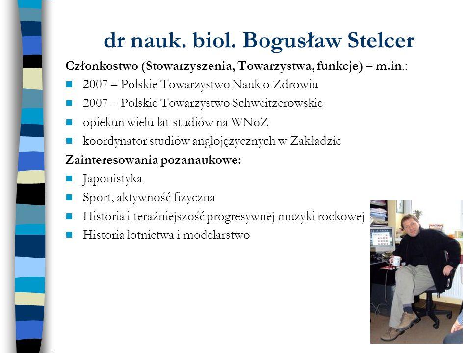 dr nauk. biol. Bogusław Stelcer Członkostwo (Stowarzyszenia, Towarzystwa, funkcje) – m.in.: 2007 – Polskie Towarzystwo Nauk o Zdrowiu 2007 – Polskie T
