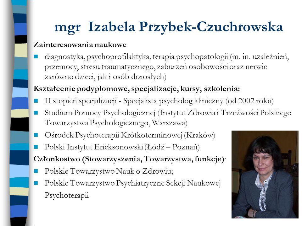 mgr Izabela Przybek-Czuchrowska Zainteresowania naukowe diagnostyka, psychoprofilaktyka, terapia psychopatologii (m. in. uzależnień, przemocy, stresu