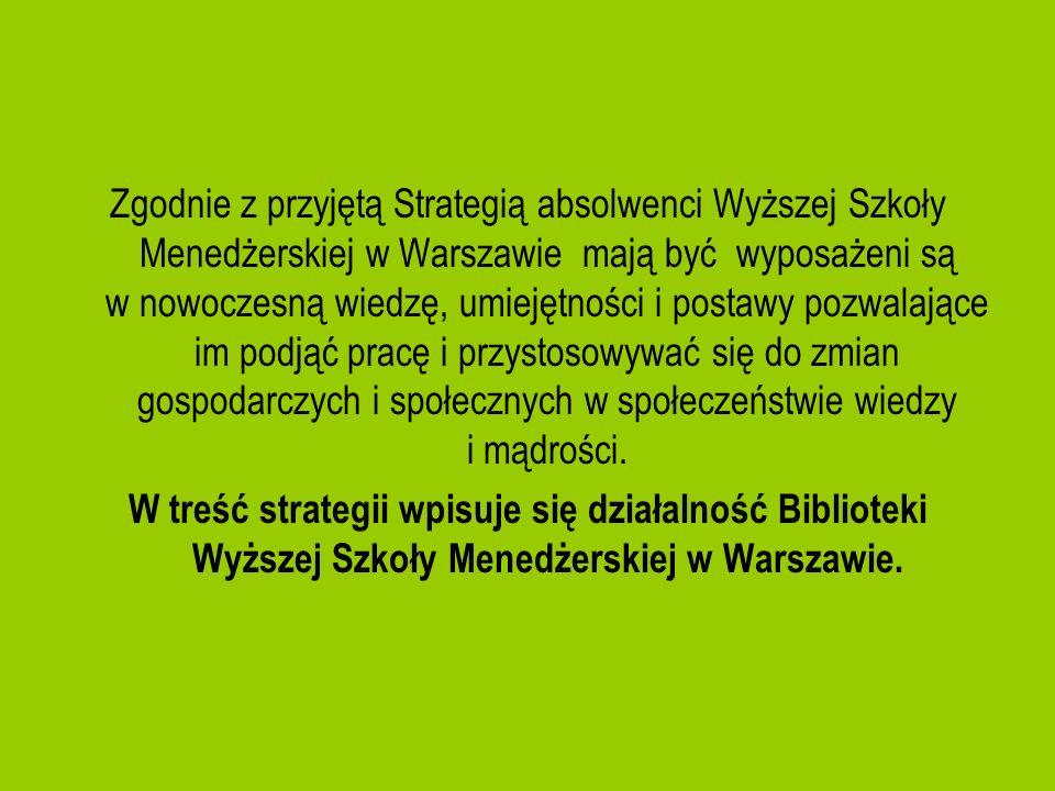 Zgodnie z przyjętą Strategią absolwenci Wyższej Szkoły Menedżerskiej w Warszawie mają być wyposażeni są w nowoczesną wiedzę, umiejętności i postawy po