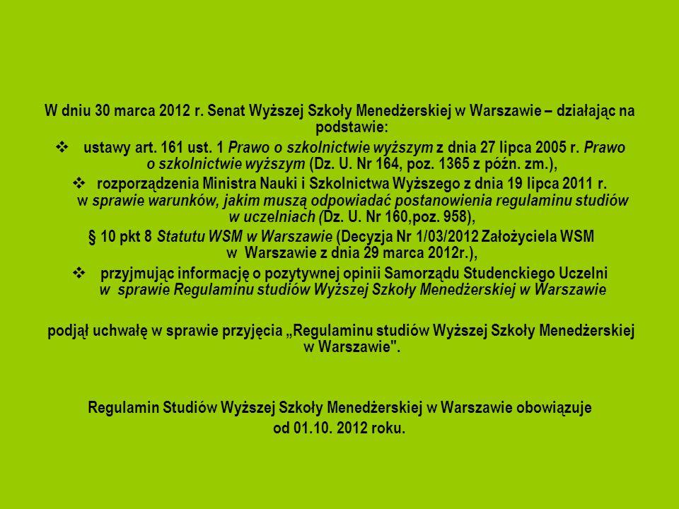 W dniu 30 marca 2012 r. Senat Wyższej Szkoły Menedżerskiej w Warszawie – działając na podstawie: ustawy art. 161 ust. 1 Prawo o szkolnictwie wyższym z