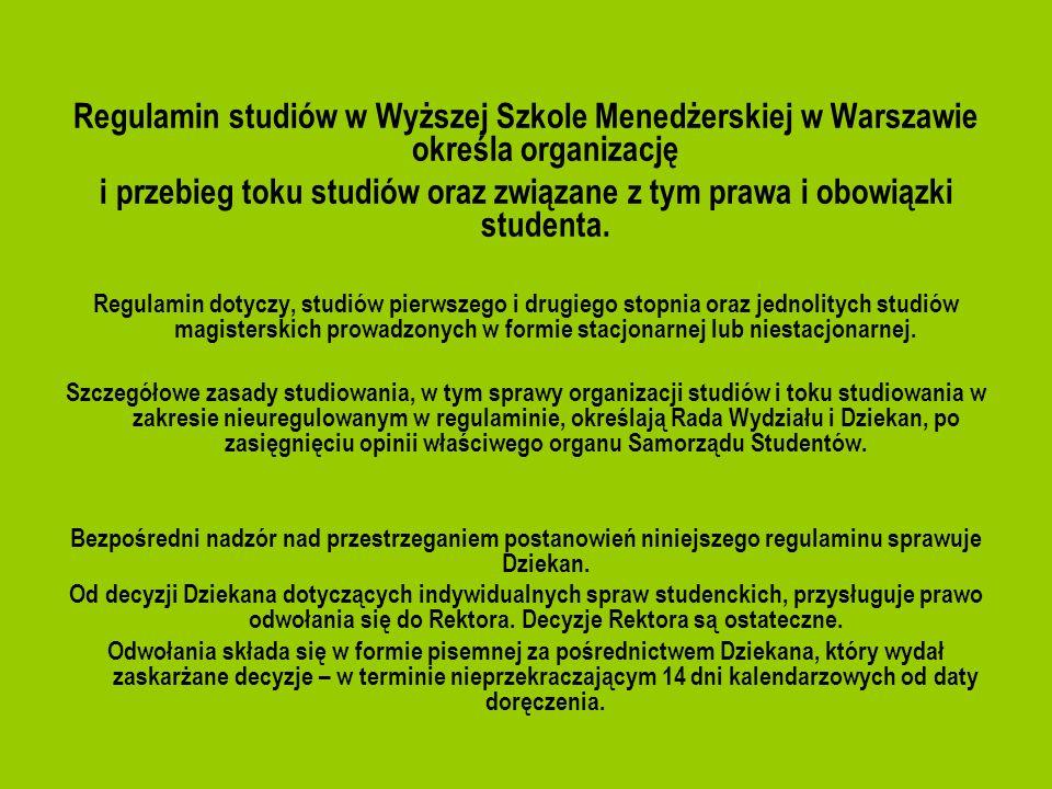Regulamin studiów w Wyższej Szkole Menedżerskiej w Warszawie określa organizację i przebieg toku studiów oraz związane z tym prawa i obowiązki student