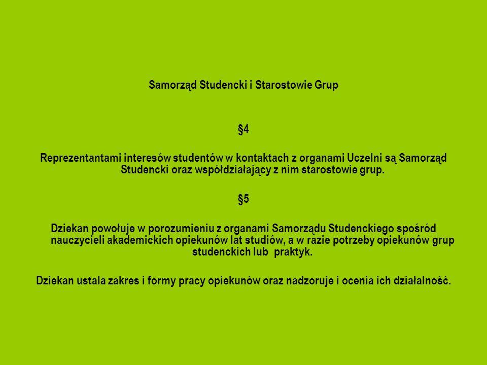 Samorząd Studencki i Starostowie Grup §4 Reprezentantami interesów studentów w kontaktach z organami Uczelni są Samorząd Studencki oraz współdziałając