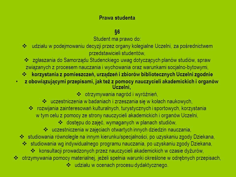 Prawa studenta §6 Student ma prawo do: udziału w podejmowaniu decyzji przez organy kolegialne Uczelni, za pośrednictwem przedstawicieli studentów, zgł