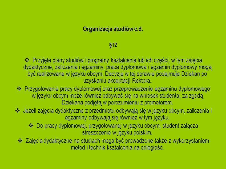 Organizacja studiów c.d. §12 Przyjęte plany studiów i programy kształcenia lub ich części, w tym zajęcia dydaktyczne, zaliczenia i egzaminy, praca dyp