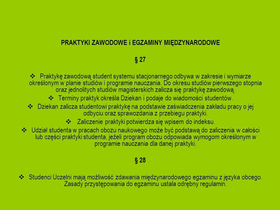 PRAKTYKI ZAWODOWE i EGZAMINY MIĘDZYNARODOWE § 27 Praktykę zawodową student systemu stacjonarnego odbywa w zakresie i wymiarze określonym w planie stud