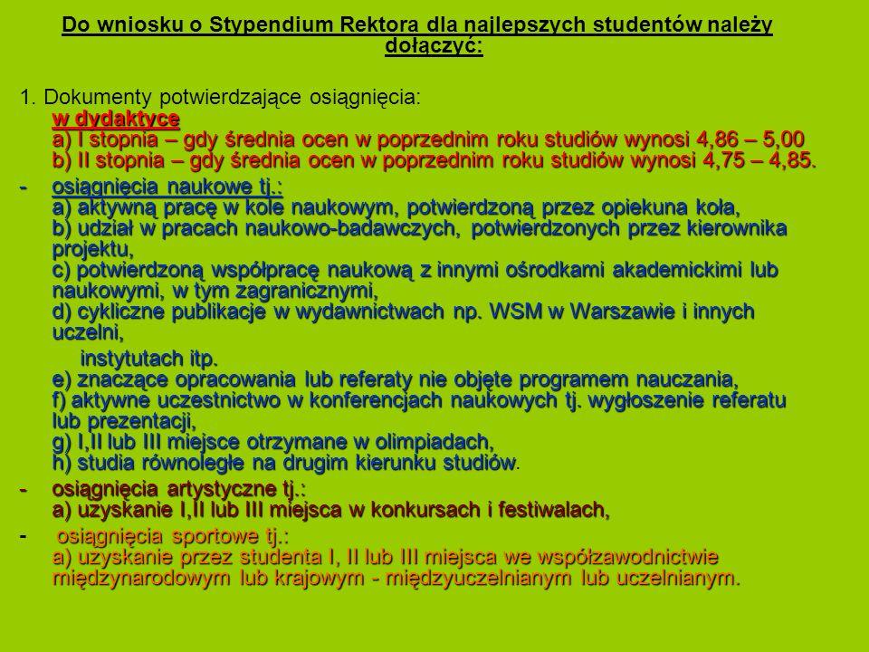 Do wniosku o Stypendium Rektora dla najlepszych studentów należy dołączyć: w dydaktyce a) I stopnia – gdy średnia ocen w poprzednim roku studiów wynos