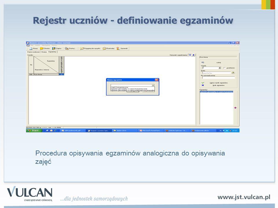 Rejestr uczniów - definiowanie egzaminów Procedura opisywania egzaminów analogiczna do opisywania zajęć