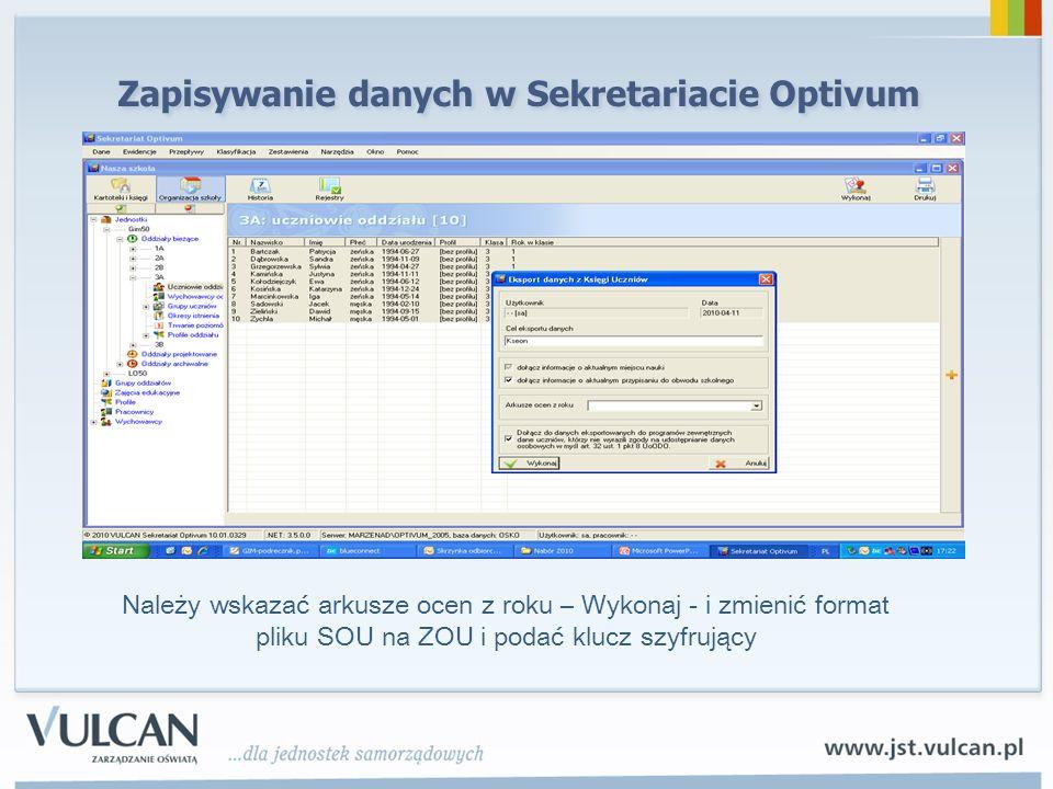 Zapisywanie danych w Sekretariacie Optivum Należy wskazać arkusze ocen z roku – Wykonaj - i zmienić format pliku SOU na ZOU i podać klucz szyfrujący