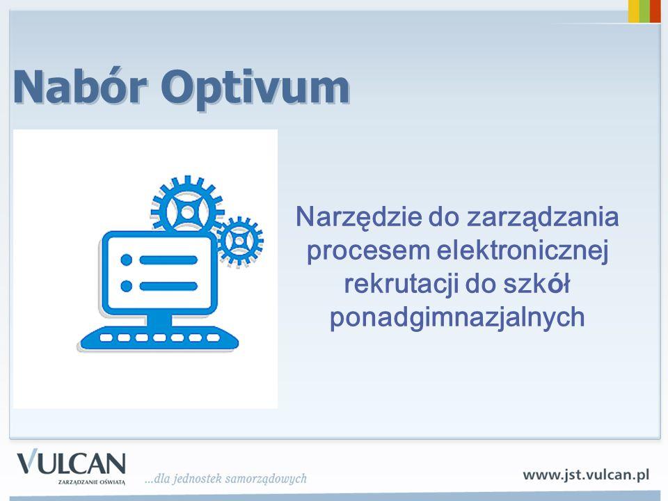 Nabór Optivum Narzędzie do zarządzania procesem elektronicznej rekrutacji do szk ó ł ponadgimnazjalnych