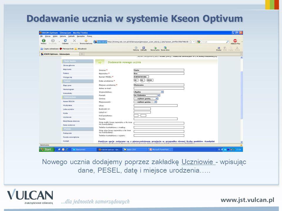 Dodawanie ucznia w systemie Kseon Optivum Nowego ucznia dodajemy poprzez zakładkę Uczniowie - wpisując dane, PESEL, datę i miejsce urodzenia…..