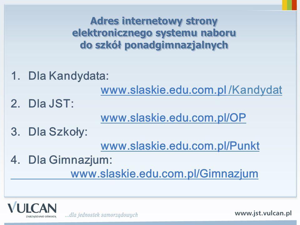 Adres internetowy strony elektronicznego systemu naboru do szkół ponadgimnazjalnych 1.Dla Kandydata: www.slaskie.edu.com.plwww.slaskie.edu.com.pl /Kan