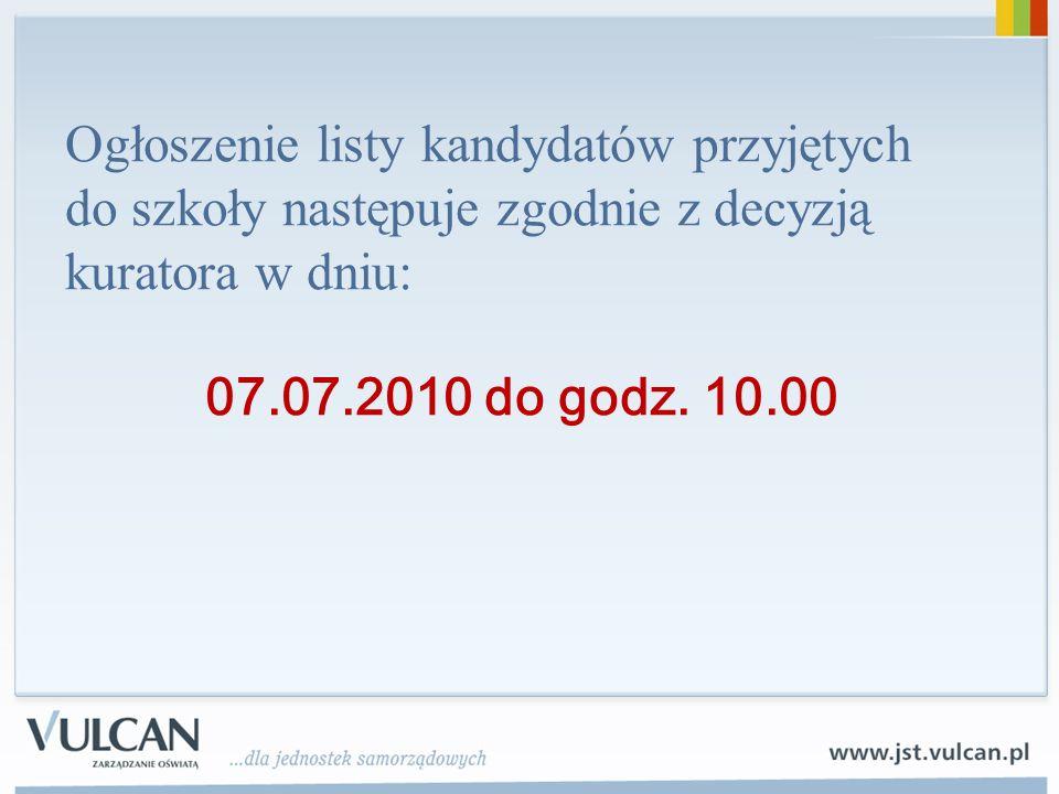 Ogłoszenie listy kandydatów przyjętych do szkoły następuje zgodnie z decyzją kuratora w dniu: 07.07.2010 do godz. 10.00